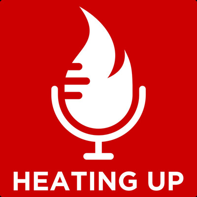 Heating Up Podcast