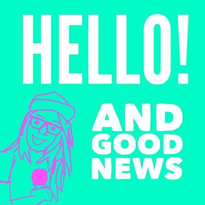 Hello! And Good News