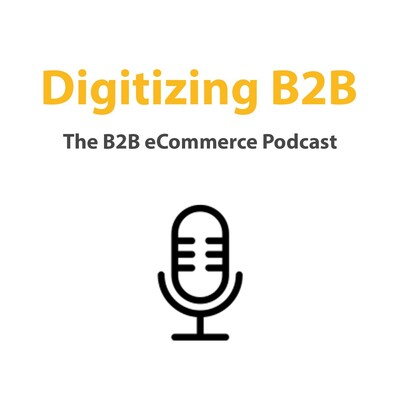 Digitizing B2B: The B2B eCommerce Podcast