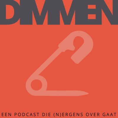 DIMMEN, de podcast die (n)ergens over gaat..