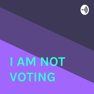 I AM NOT VOTING