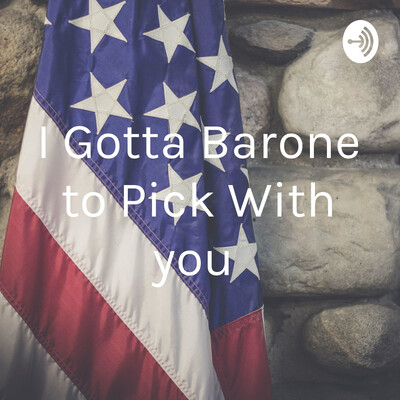 I Gotta Barone to Pick With you