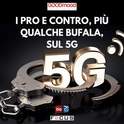 I pro e contro, più qualche bufala, sul 5G