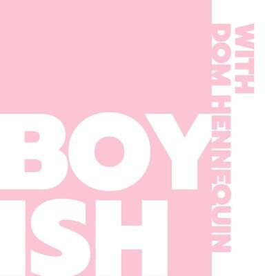 Boyish with Dom Hennequin
