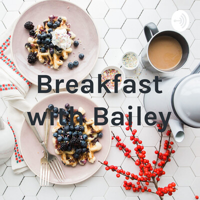 Breakfast with Bailey