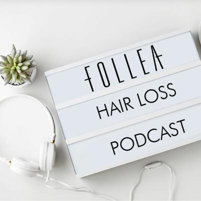 Follea Hair Loss Podcast