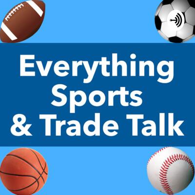 Everything Sports & Trade Talk