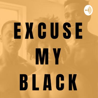Excuse My Black