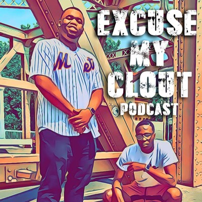 Excuse My Clout Podcast