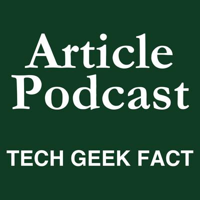 Article Podcast — Tech Geek Fact