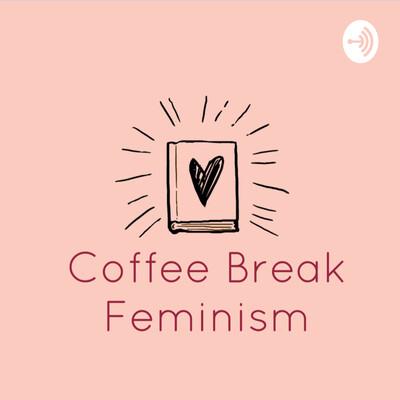 Coffee Break Feminism