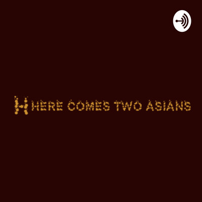 Here comes two Asians