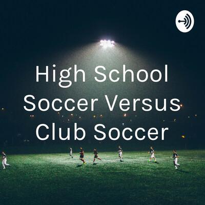 High School Soccer Versus Club Soccer