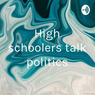 High schoolers talk politics