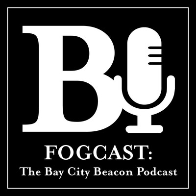 Fogcast: The Bay City Beacon Politics Podcast