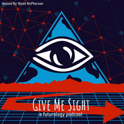 Give Me Sight: A Futurology Podcast