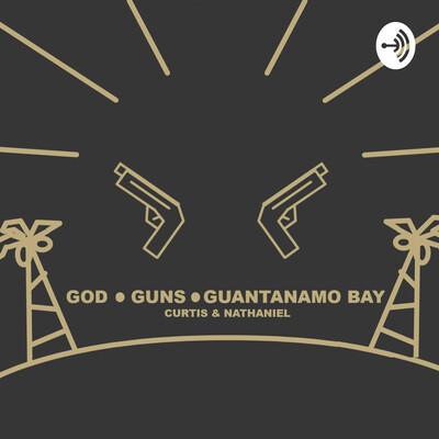 God, Guns, & Guantanamo Bay