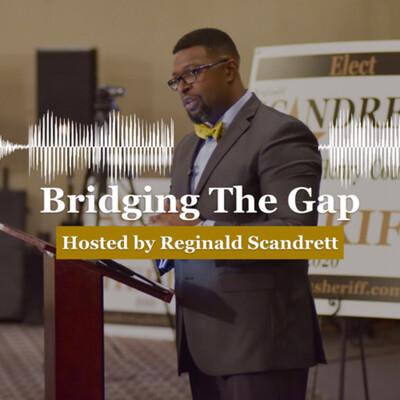 Bridging The Gap w/Reginald Scandrett
