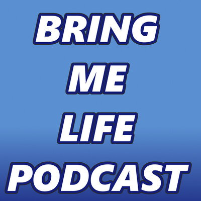 Bring Me Life Podcast