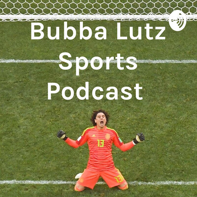 Bubba Lutz Sports Podcast
