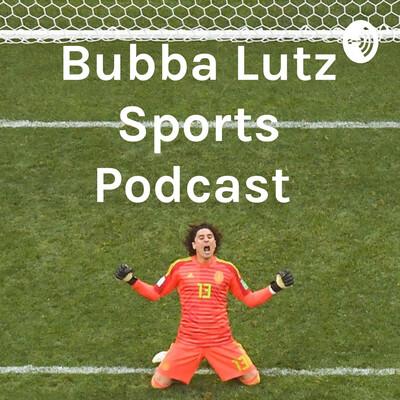 Bubba Lutz Sports Podcast