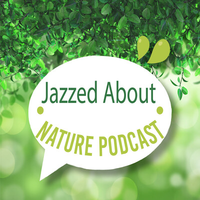 Jazzed About Nature Podcast