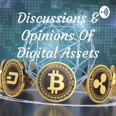 Discussions & Opinions On Digital Assets
