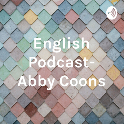 English Podcast- Abby Coons
