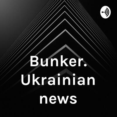 Bunker. Ukrainian news