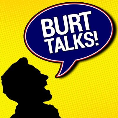 Burt Talks
