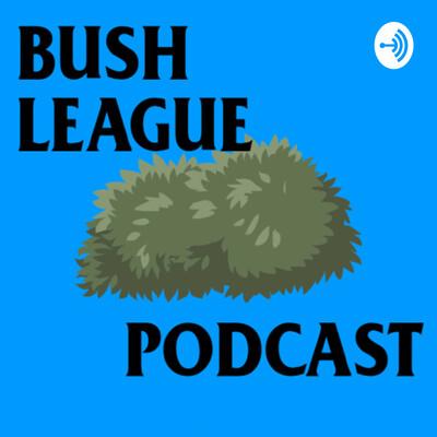 Bush League Podcast