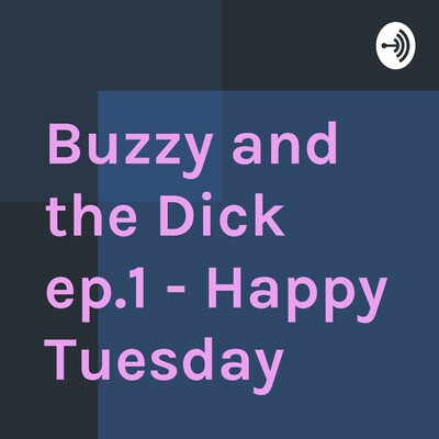 Buzzy and the Dick Show