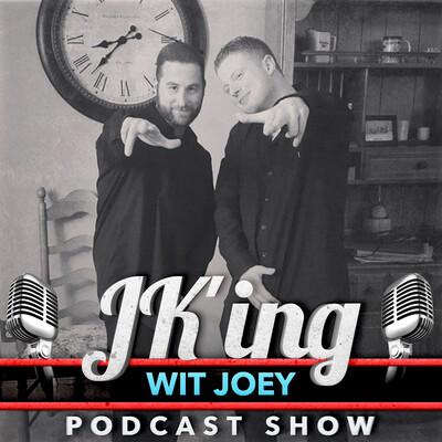 JK'ing Wit Joey Podcast Show