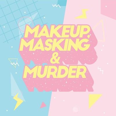 Makeup, Masking & Murder