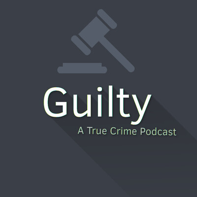 Guilty: A True Crime Podcast