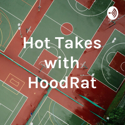 Hot Takes with HoodRat