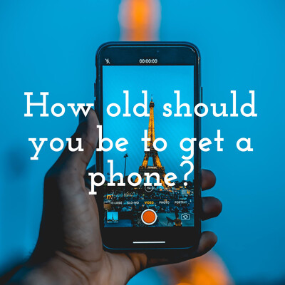 How old should you be to get a phone?