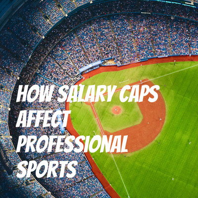 How salary caps affect professional sports