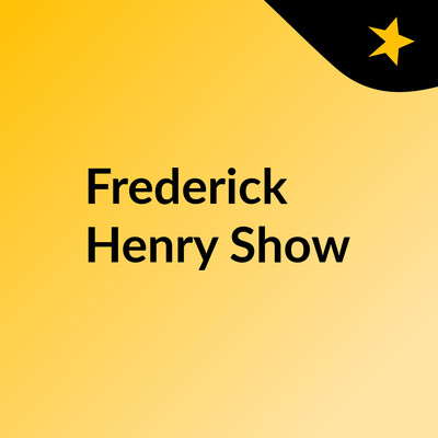 Frederick Henry Show