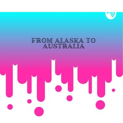 From Alaska To Australia