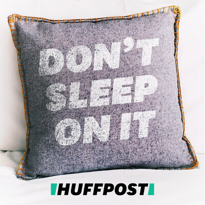 Don't Sleep On It by HuffPost
