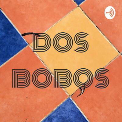 DOS BOBOS PODCAST
