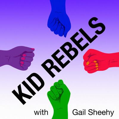 Kid Rebels with Gail Sheehy