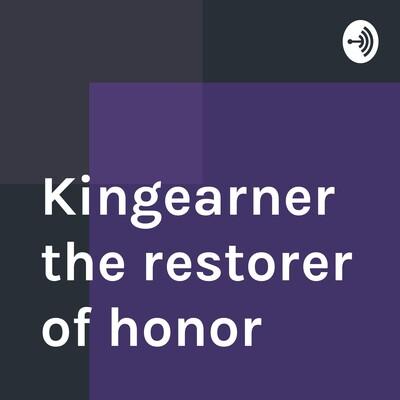Kingearner the restorer of honor