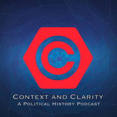 Context And Clarity- A Political History Podcast