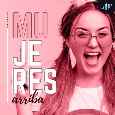 Mujeres Arriba | PIA Podcast