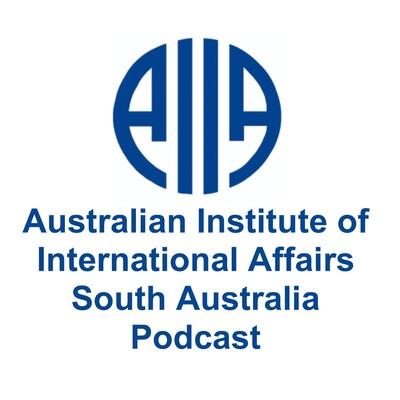 Australian Institute of International Affairs South Australia Branch Podcast