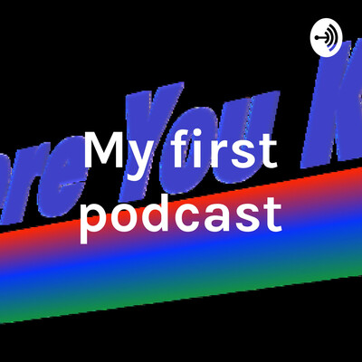 My first podcast