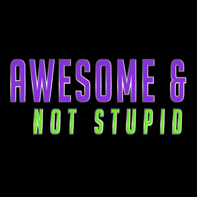 Awesome and Not Stupid