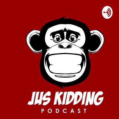 Jus Kidding Podcast